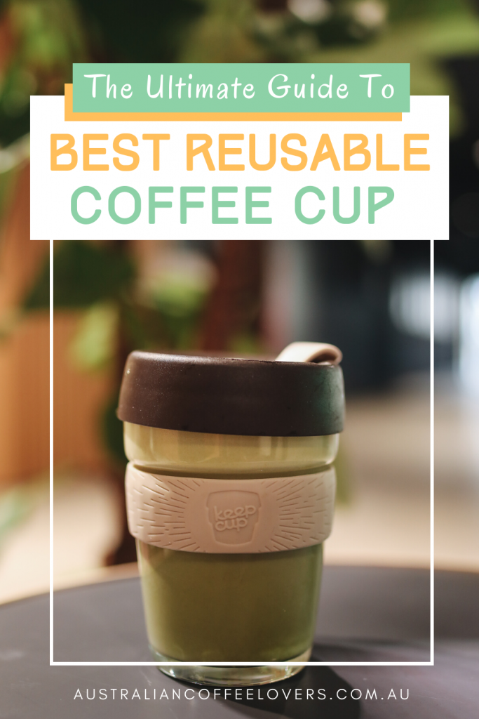 "pin image with text ""best reusable coffee cup Australia"" with an image of the best keep cup Australia offers"